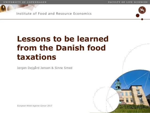 European Week Against Cancer 2013Jørgen Dejgård Jensen & Sinne SmedLessons to be learnedfrom the Danish foodtaxations