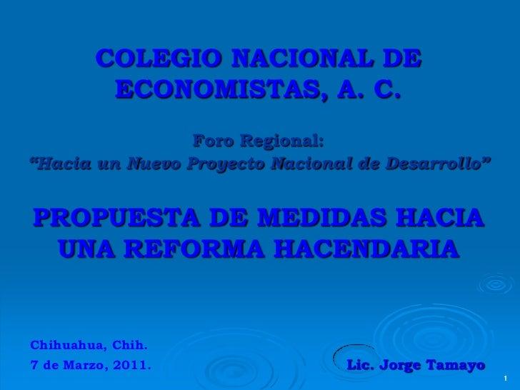 """COLEGIO NACIONAL DE ECONOMISTAS, A. C.Foro Regional:""""Hacia un Nuevo Proyecto Nacional de Desarrollo""""PROPUESTA DE MEDIDAS H..."""