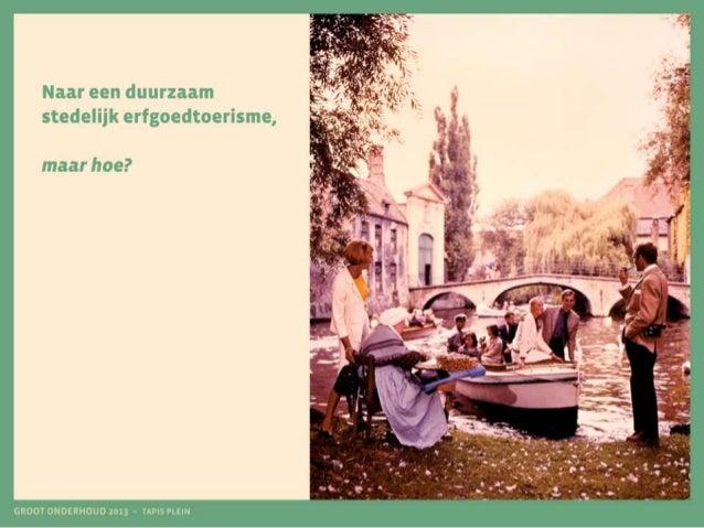 Groot Onderhoud III, 25/10/2013 | Jorijn Neyrinck, Naar een duurzaam stedelijk erfgoedtoerisme: maar hoe?