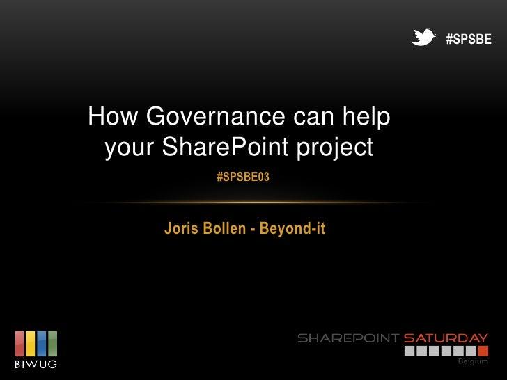 #SPSBEHow Governance can help your SharePoint project             #SPSBE03      Joris Bollen - Beyond-it