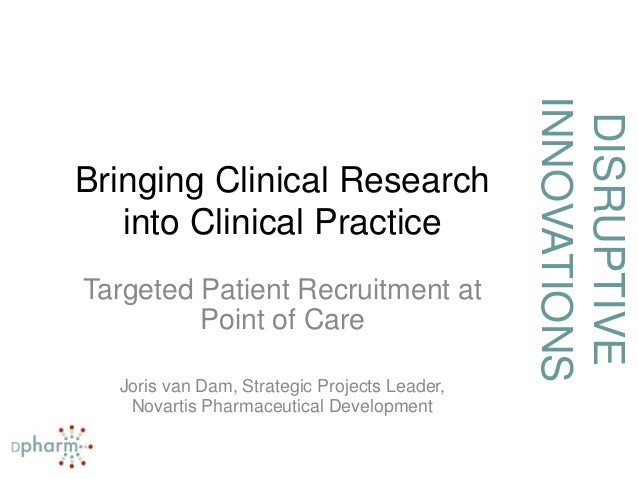 DISRUPTIVE INNOVATIONS Bringing Clinical Research into Clinical Practice Targeted Patient Recruitment at Point of Care Jor...