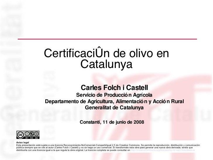 Certificación de olivo en Catalunya <ul><ul><li>Carles Folch i Castell </li></ul></ul><ul><ul><li>Servicio de Producción A...