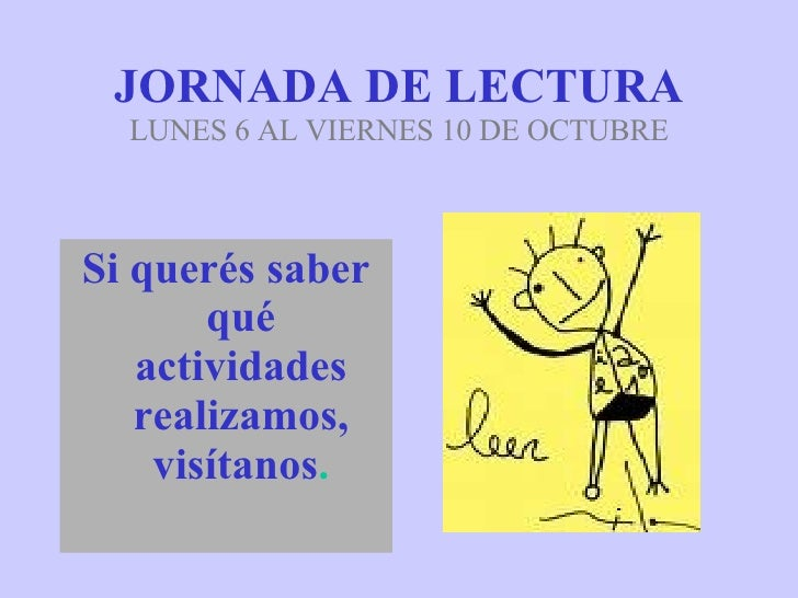 JORNADA DE LECTURA LUNES 6 AL VIERNES 10 DE OCTUBRE <ul><li>Si querés saber qué actividades realizamos, visítanos . </li><...