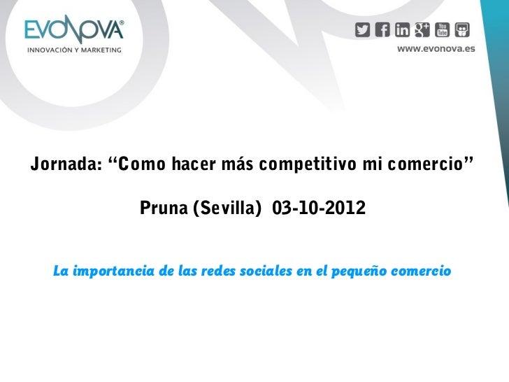 """Jornada: """"Como hacer más competitivo mi comercio""""              Pruna (Sevilla) 03-10-2012  La importancia de las redes soc..."""