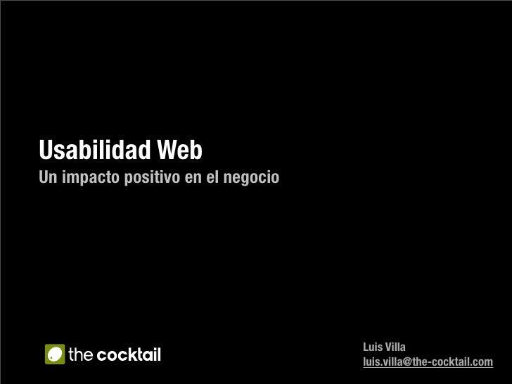 Usabilidad Web Un impacto positivo en el negocio                                         Luis Villa                       ...