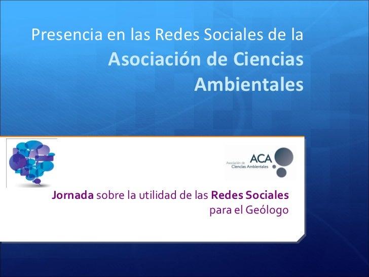 Presencia en las Redes Sociales de la   Asociación de Ciencias Ambientales Jornada  sobre la utilidad de las  Redes Social...