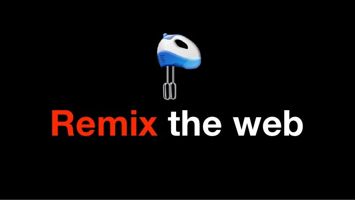 Remix the web