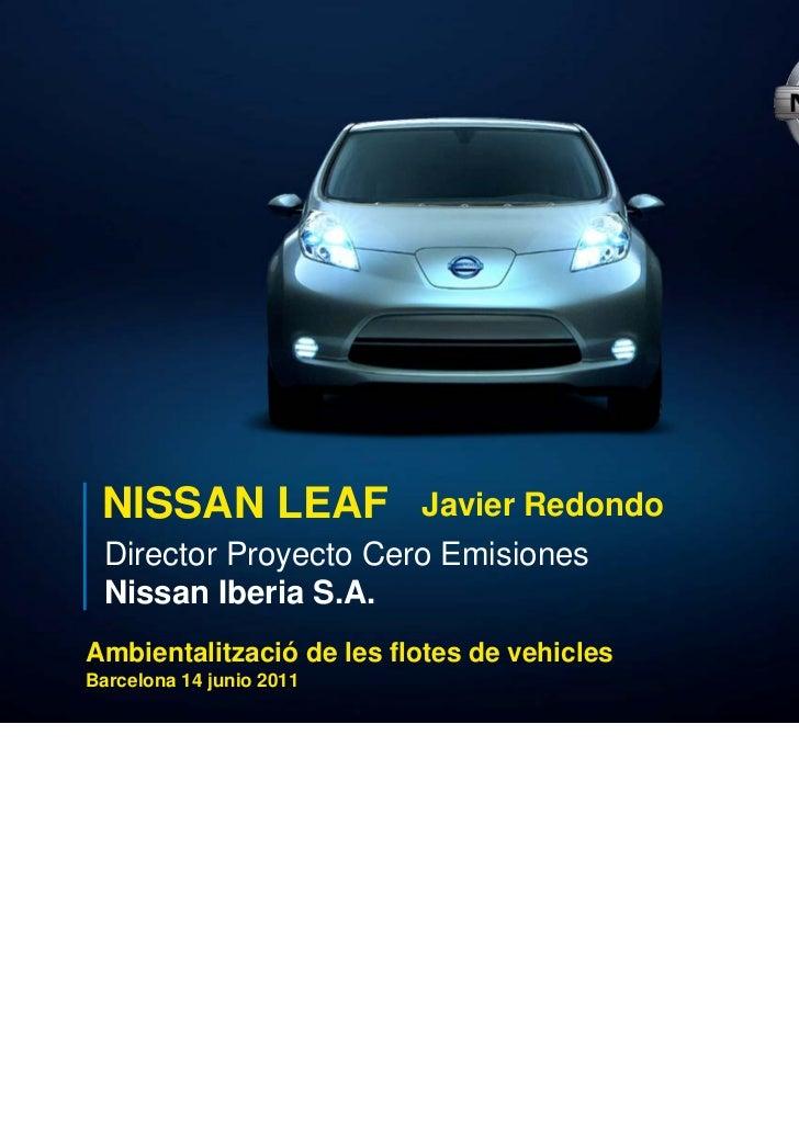NISSAN LEAF              Javier Redondo Director Proyecto Cero Emisiones Nissan Iberia S.A.Ambientalització de les flotes ...