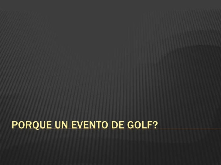 Porque un evento de golf?<br />