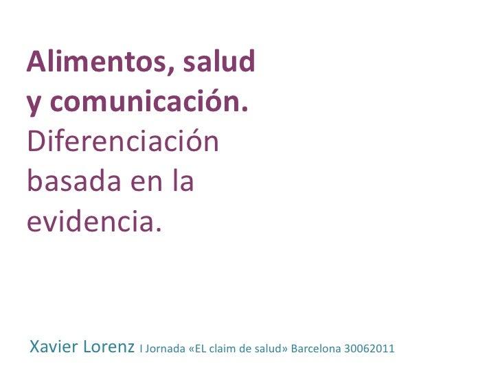 Alimentos, saludy comunicación.Diferenciaciónbasada en laevidencia.Xavier Lorenz I Jornada «EL claim de salud» Barcelona 3...