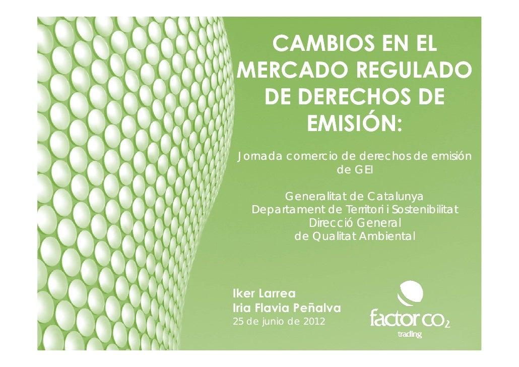 CAMBIOS EN ELMERCADO REGULADO  DE DERECHOS DE      EMISIÓN: Jornada comercio de derechos de emisión                 de GEI...
