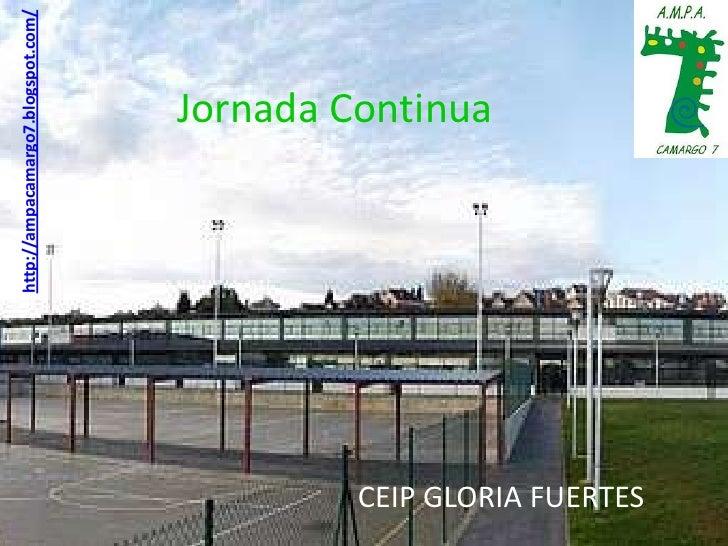 Jornada Continua<br />http://ampacamargo7.blogspot.com/<br />CEIP GLORIA FUERTES<br />