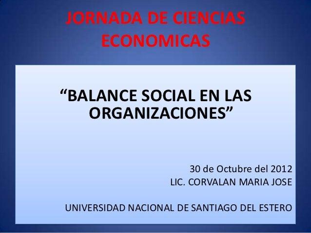 """JORNADA DE CIENCIAS   ECONOMICAS""""BALANCE SOCIAL EN LAS   ORGANIZACIONES""""                        30 de Octubre del 2012    ..."""