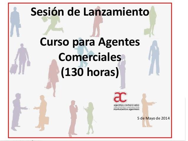 Sesión de Lanzamiento Curso para Agentes Comerciales (130 horas) 5 de Mayo de 2014