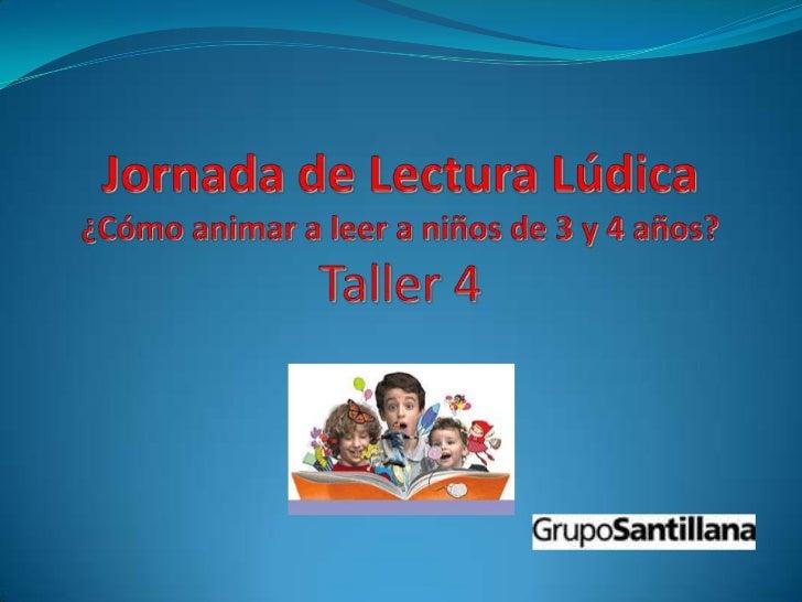 Jornada de Lectura Lúdica¿Cómo animar a leer a niños de 3 y 4 años?Taller 4<br />