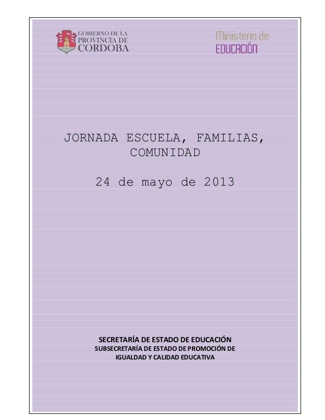 """"""" 1 JORNADA ESCUELA, FAMILIAS, COMUNIDAD 24 de mayo de 2013 SECRETARÍA DE ESTADO DE EDUCACIÓN SUBSECRETARÍA DE ESTADO DE P..."""