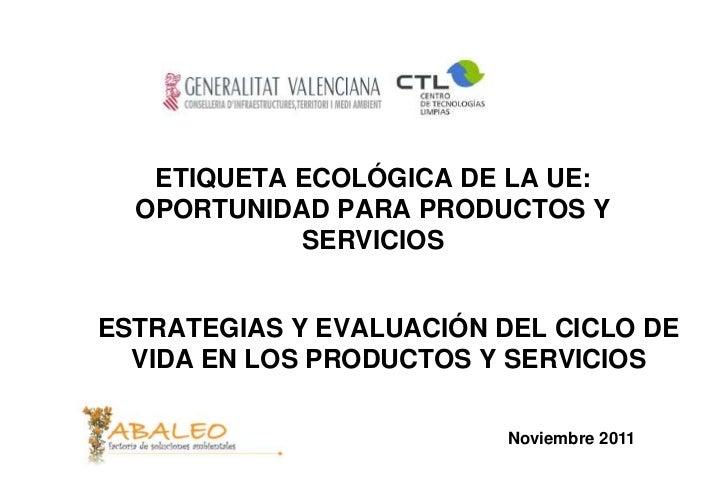 ETIQUETA ECOLÓGICA DE LA UE:  OPORTUNIDAD PARA PRODUCTOS Y            SERVICIOSESTRATEGIAS Y EVALUACIÓN DEL CICLO DE  VIDA...