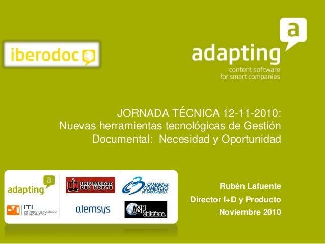 JORNADA TÉCNICA 12-11-2010: Nuevas herramientas tecnológicas de Gestión Documental: Necesidad y Oportunidad Rubén Lafuente...