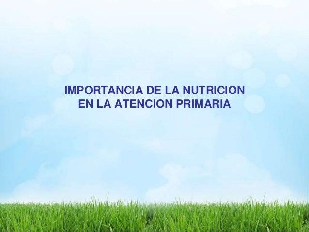 IMPORTANCIA DE LA NUTRICION EN LA ATENCION PRIMARIA