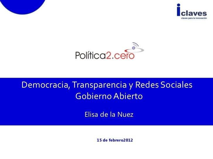 Democracia, Transparencia y Redes Sociales             Gobierno Abierto               Elisa de la Nuez                   1...