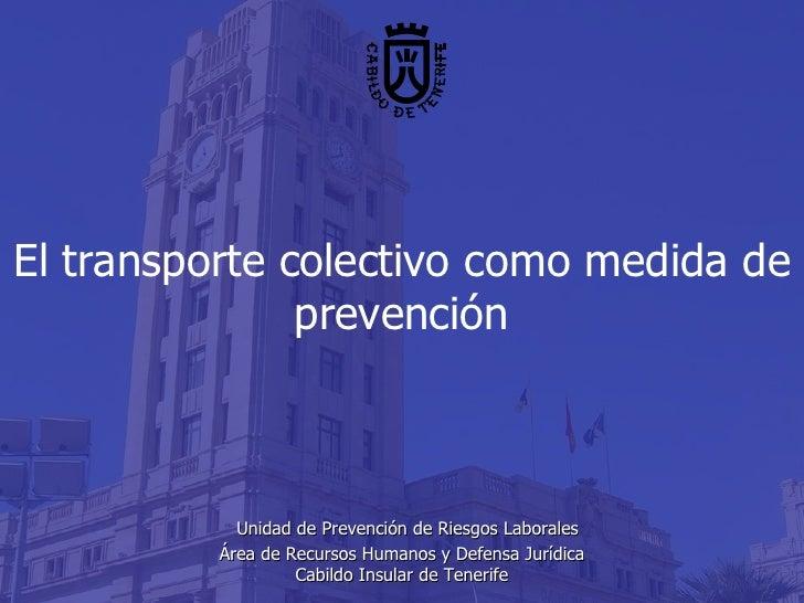 El transporte colectivo como medida de prevención     Unidad de Prevención de Riesgos Laborales Área de Recursos Humanos y...