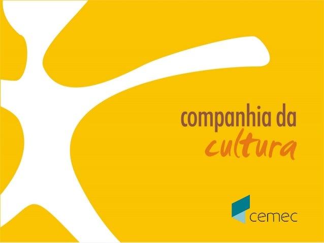 Jornada de Projetos Culturais Rede CEMEC / SP, Janeiro 2015 Apresentação:  Daniele Torres Museóloga, quase 20 anos de atu...