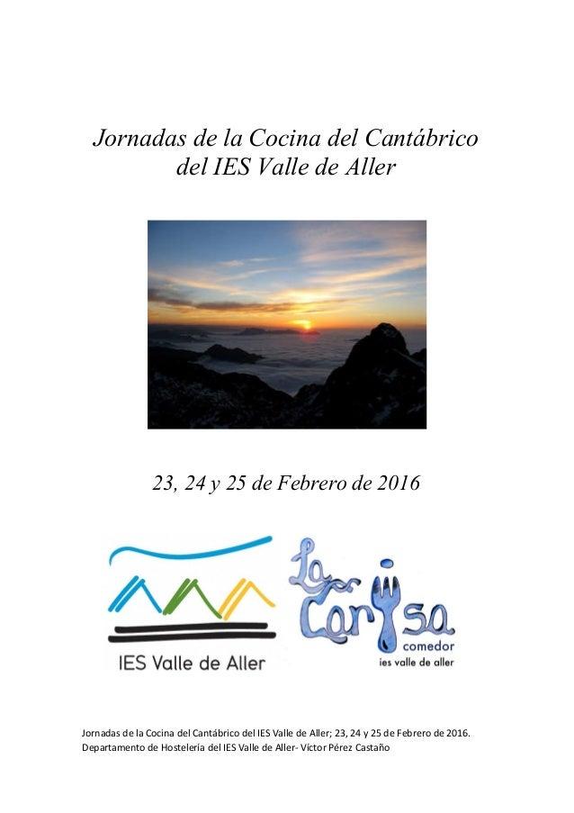 Jornadas de la Cocina del Cantábrico del IES Valle de Aller 23, 24 y 25 de Febrero de 2016 Jornadas de la Cocina del Cantá...