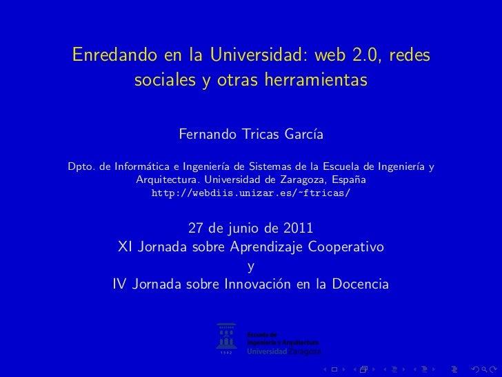 Enredando en la Universidad: web 2.0, redes       sociales y otras herramientas                      Fernando Tricas Garc´...