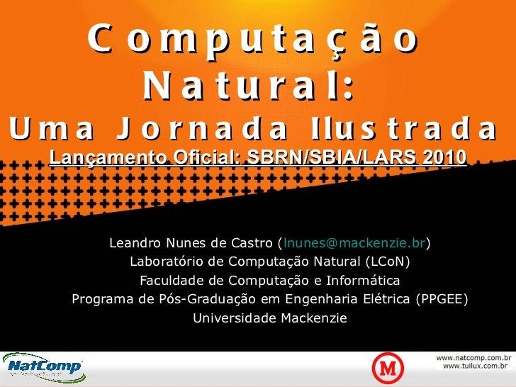 Computação Natural:  Uma Jornada Ilustrada Lançamento Oficial: SBRN/SBIA/LARS 2010 Leandro Nunes de Castro ( [email_addres...