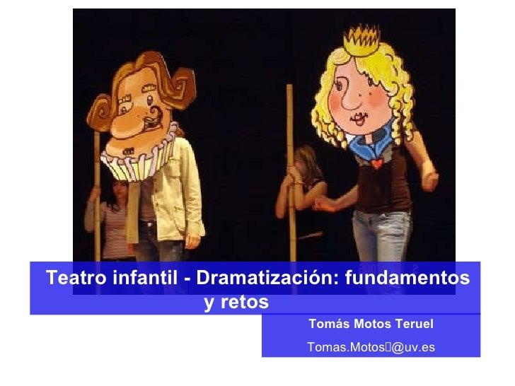 Teatro infantil - Dramatización: fundamentos y retos Tom ás Motos Teruel Tomas.Motos @uv.es