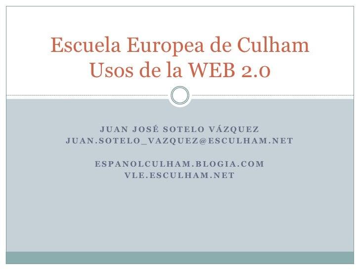 Juan José Sotelo Vázquez<br />Juan.sotelo_vazquez@esculham.net<br />espanolculham.blogia.com<br />Vle.esculham.net<br />Es...