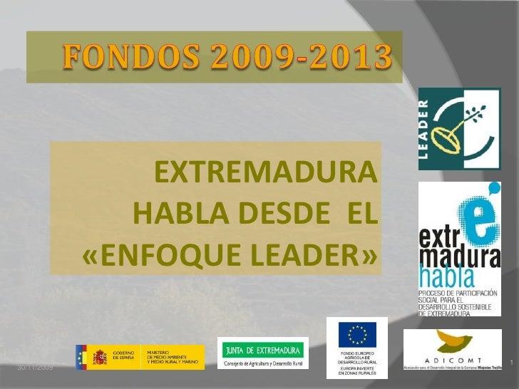 FONDOS 2009-2013<br />EXTREMADURA HABLA DESDE  EL «ENFOQUE LEADER»<br />1<br />24/11/2009<br />