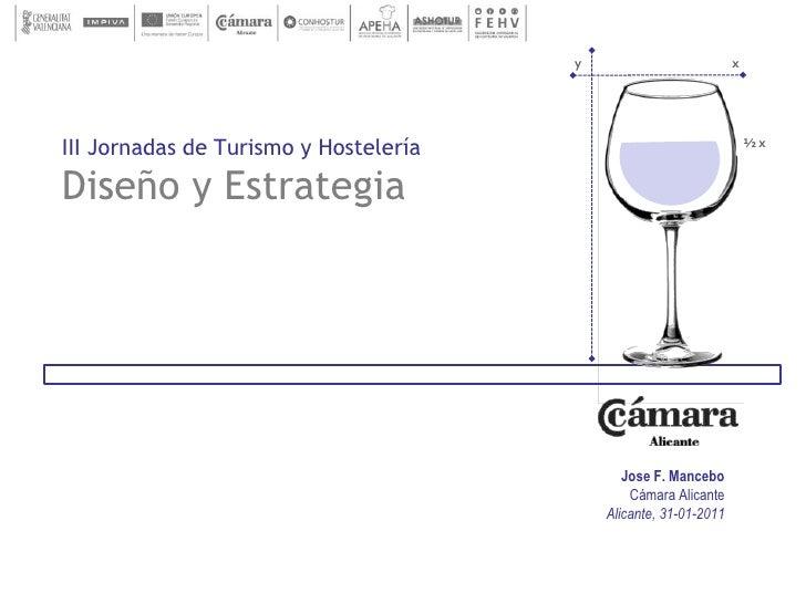 y<br />x<br />III Jornadas de Turismo y HosteleríaDiseño y Estrategia<br />½ x<br />Jose F. Mancebo<br />Cámara Alicante<b...