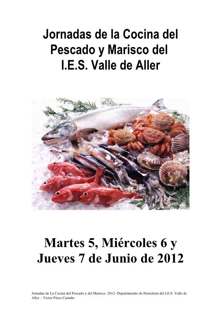 Jornadas de la Cocina del        Pescado y Marisco del          I.E.S. Valle de Aller    Martes 5, Miércoles 6 y   Jueves ...