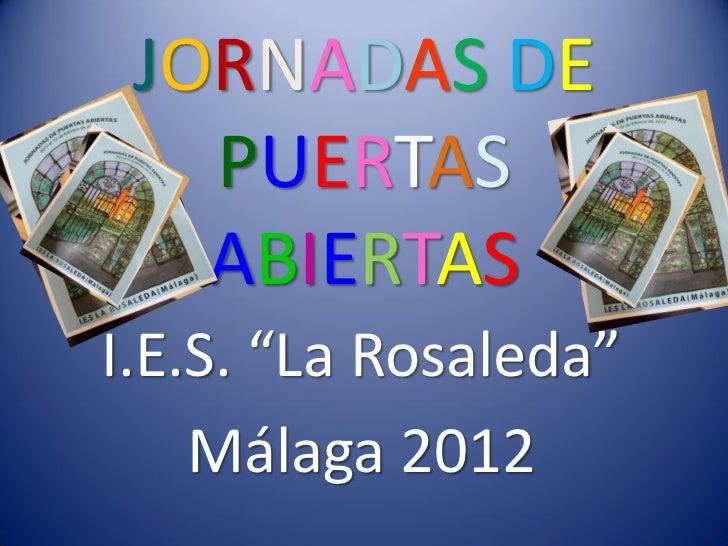 """JORNADAS DE   PUERTAS   ABIERTASI.E.S. """"La Rosaleda""""    Málaga 2012"""