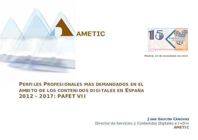 Madrid, 21 de noviembre de 2013  PERFILES PROFESIONALES  MÁS DEMANDADOS EN EL ÁMBITO DE LOS CONTENIDOS DIGITALES EN ESPAÑA...