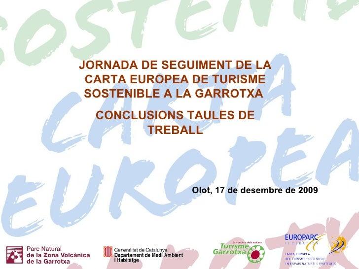 Olot, 17 de desembre de 2009 JORNADA DE SEGUIMENT DE LA CARTA EUROPEA DE TURISME SOSTENIBLE A LA GARROTXA  CONCLUSIONS TAU...