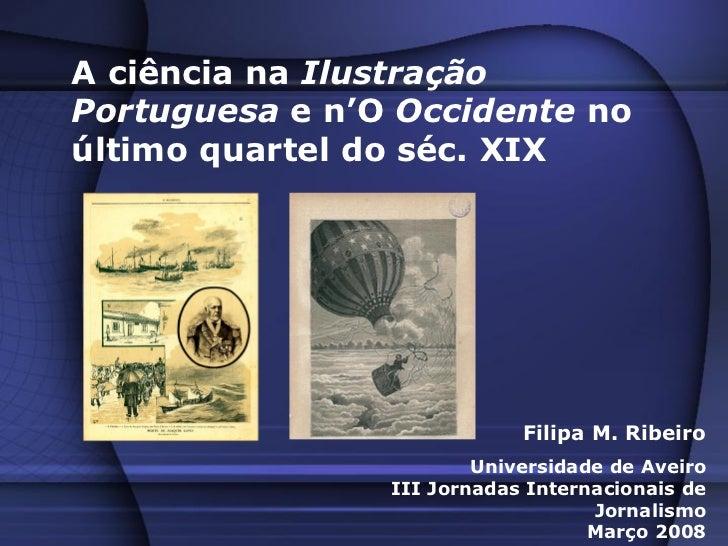 A ciência na IlustraçãoPortuguesa e n'O Occidente noúltimo quartel do séc. XIX                            Filipa M. Ribeir...