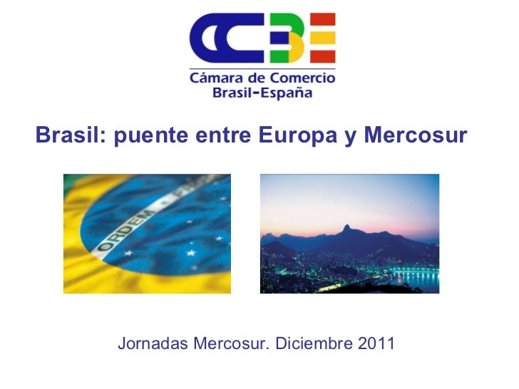 Brasil: puente entre Europa y Mercosur Jornadas Mercosur. Diciembre 2011