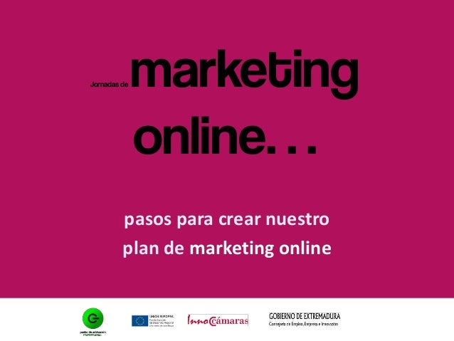 Jornadas de marketing online Pasos para crear nuestro plan de marketing online
