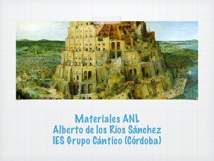 Materiales ANL Alberto de los Ríos Sánchez IES Grupo Cántico (Córdoba)
