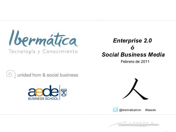 @ibermaticahcm  #ibaede Febrero de 2011 Enterprise 2.0  ó  Social Business Media