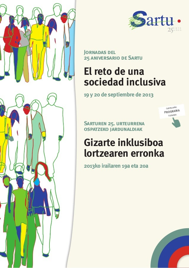 artu25U R T E A Ñ O S El reto de una sociedad inclusiva 19 y 20 de septiembre de 2013 Gizarte inklusiboa lortzearen erronk...