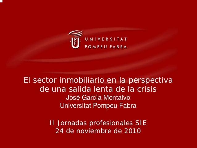 El sector inmobiliario en la perspectiva de una salida lenta de la crisis José García Montalvo Universitat Pompeu Fabra II...