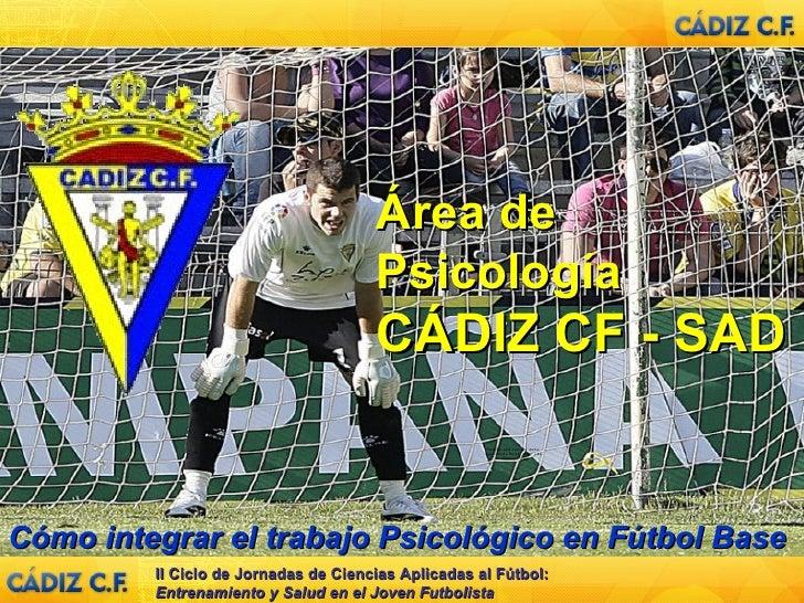 Psicología Aplicada Fútbol                                                      Área de Psicología – CÁDIZ CF SAD         ...