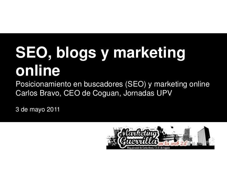SEO, blogs y marketing online<br />Posicionamiento en buscadores (SEO) y marketing online <br />Carlos Bravo, CEO de Cogua...