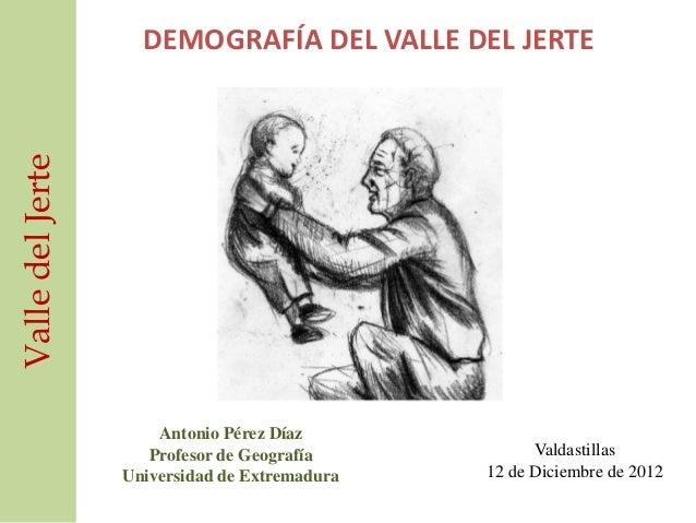 Valle del Jerte     DEMOGRAFÍA DEL VALLE DEL JERTE                      Antonio Pérez Díaz                     Profesor de...