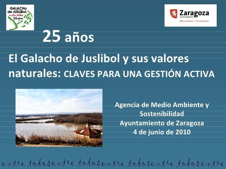 25  años El Galacho de Juslibol y sus valores naturales:  CLAVES PARA UNA GESTIÓN ACTIVA Agencia de Medio Ambiente y Soste...