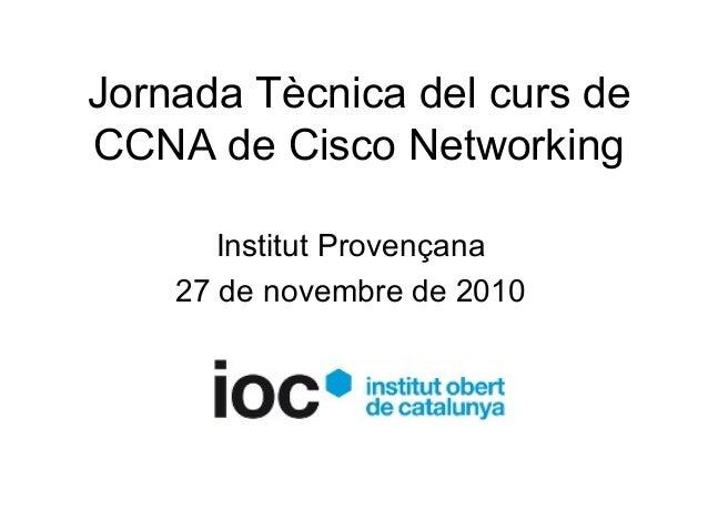Jornada Tècnica del curs de CCNA de Cisco Networking Institut Provençana 27 de novembre de 2010