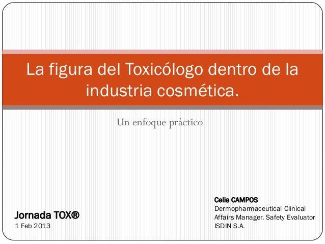 La figura del Toxicólogo dentro de la           industria cosmética.               Un enfoque práctico                    ...